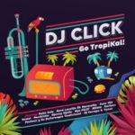 Dj Click album sleeve Go Tropikal!